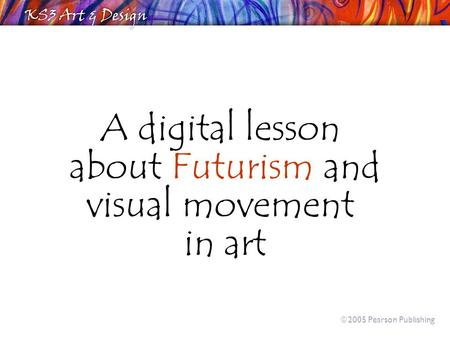 A digital lesson about Futurism and visual movement in art  2005 Pearson Publishing.