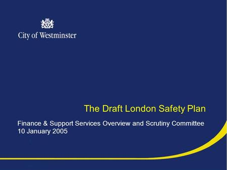 The Draft London Safety Plan Finance & Support Services Overview and Scrutiny Committee 10 January 2005.