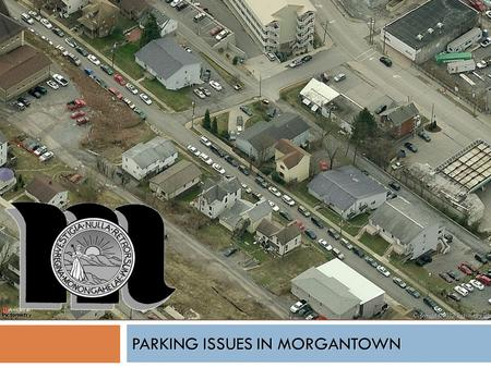 PARKING ISSUES IN MORGANTOWN. Changes through the Years. Single Family => Multi-Family Single/No Vehicle => Multiple Vehicles Smaller Emergency Vehicle.
