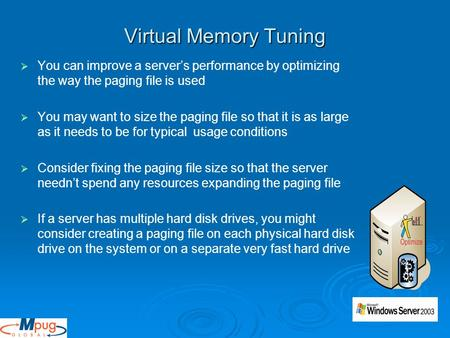 Virtual Memory Tuning   You can improve a server's performance by optimizing the way the paging file is used   You may want to size the paging file.
