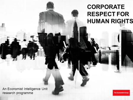 CORPORATE RESPECT FOR HUMAN RIGHTS An Economist Intelligence Unit research programme.