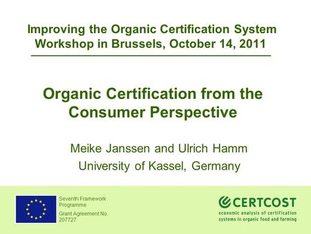 Meike Janssen and Ulrich Hamm Dept. of Agricultural and Food Marketing Seventh Framework Programme Grant Agreement No. 207727 Organic Certification from.