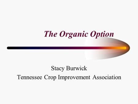 The Organic Option Stacy Burwick Tennessee Crop Improvement Association.
