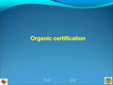 Next End Organic certification. Organic certification is a certification process for producers of organic food and other organic agricultural products.