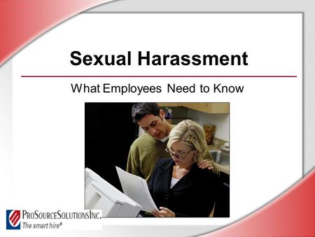 Sexual Harassment What Employees Need to Know. © Business & Legal Reports, Inc. 0709 Session Objectives You will be able to: Recognize sexual harassment.