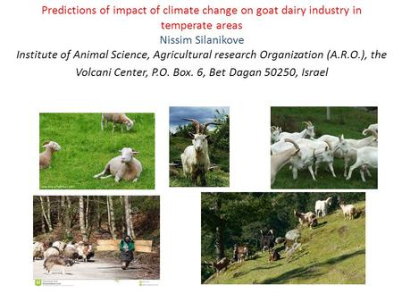 Predictions of impact of climate change on goat dairy industry in temperate areas Nissim Silanikove Institute of Animal Science, Agricultural research.