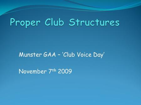 Munster GAA – 'Club Voice Day' November 7 th 2009.