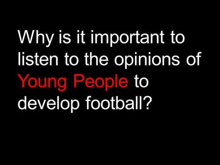 Why is it important to listen to the opinions of Young People to develop football?