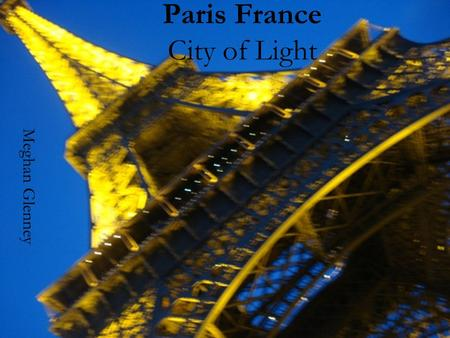 Paris France City of Light Meghan Glenney. Video!  ch?v=RfDv5TTJ3Bc&feature= fvw.