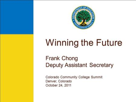 Winning the Future Frank Chong Deputy Assistant Secretary Colorado Community College Summit Denver, Colorado October 24, 2011.