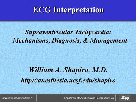 Department of Anesthesia and Perioperative Careadvancing health worldwide TM ECG Interpretation William A. Shapiro, M.D.