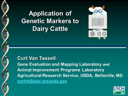 2002 Curt Van Tassell Gene Evaluation and Mapping Laboratory and Animal Improvement Programs Laboratory Agricultural Research Service, USDA, Beltsville,