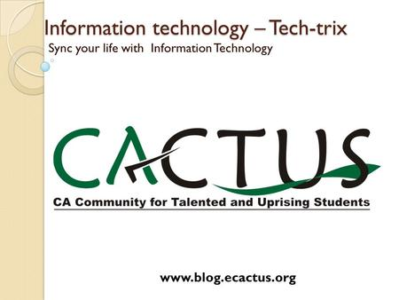 Information technology – Tech-trix Sync your life with Information Technology www.blog.ecactus.org.