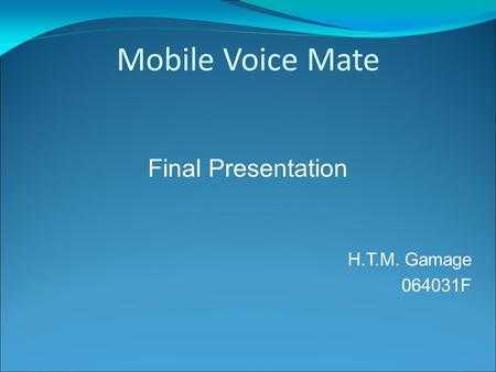 Mobile Voice Mate Final Presentation H.T.M. Gamage 064031F.