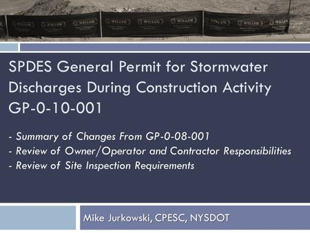 SPDES General Permit for Stormwater Discharges During Construction Activity GP-0-10-001 Mike Jurkowski, CPESC, NYSDOT - Summary of Changes From GP-0-08-001.