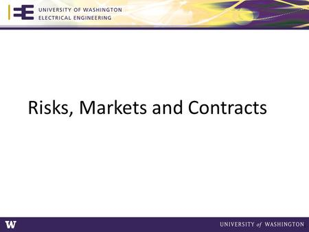Risks, Markets and <strong>Contracts</strong> 1. Concept of Risk Future is uncertain Uncertainty translates into risk – In this case, risk of loss of income Risk = probability.
