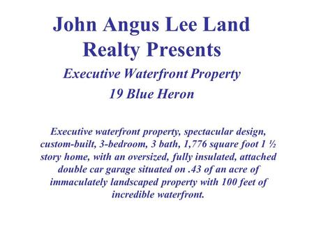 John Angus Lee Land Realty Presents Executive Waterfront Property 19 Blue Heron Executive waterfront property, spectacular design, custom-built, 3-bedroom,