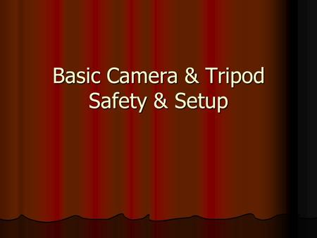 Basic Camera & Tripod Safety & Setup. Things to Consider: Camera's are costly to repair (almost half of purchase price) Camera's are costly to repair.
