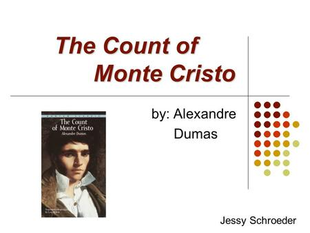 The Count of Monte Cristo by: Alexandre Dumas Jessy Schroeder.