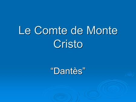 "Le Comte de Monte Cristo ""Dantès"". The Count of Monte Cristo is an adventure novel by Alexandre Dumas. It is often considered to be, along with The Three."