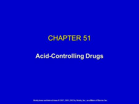 Mosby items and derived items © 2007, 2005, 2002 by Mosby, Inc., an affiliate of Elsevier Inc. CHAPTER 51 Acid-Controlling Drugs.