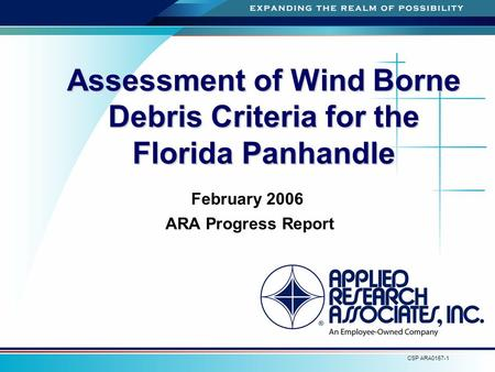 A CSP ARA0157-1 Assessment of Wind Borne Debris Criteria for the Florida Panhandle February 2006 ARA Progress Report.