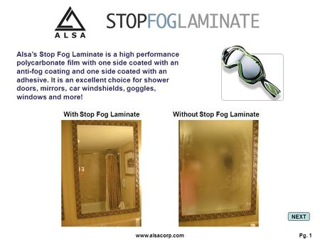 Www.alsacorp.com Alsa's Stop Fog Laminate is a high performance polycarbonate film with one side coated with an anti-fog coating and one side coated with.