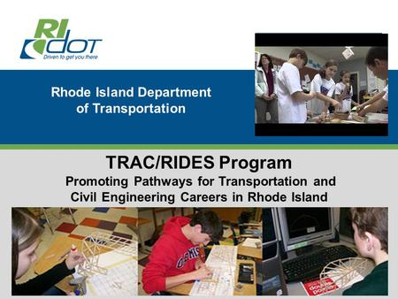 Accent image here Primary Image here Rhode Island Department of Transportation TRAC/RIDES Program Promoting Pathways for Transportation and Civil Engineering.