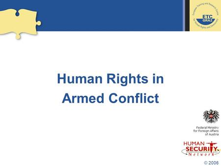© 2006 Human Rights in Armed Conflict Federal Ministry for Foreign Affairs of Austria.