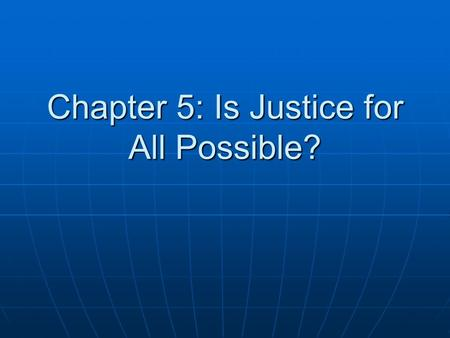 Chapter 5: Is Justice for All Possible?. Introduction Is a just society possible? Is a just society possible? What are human rights? What are human rights?