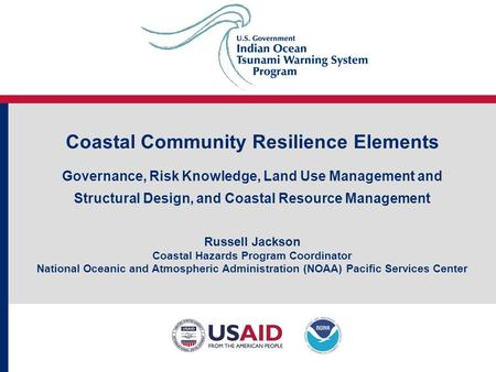 Coastal Community Resilience Elements Governance, Risk Knowledge, Land Use Management and Structural Design, and Coastal Resource Management Russell Jackson.