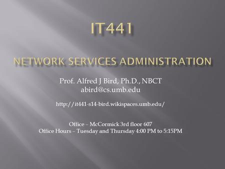Prof. Alfred J Bird, Ph.D., NBCT  Office – McCormick 3rd floor 607 Office Hours – Tuesday and.