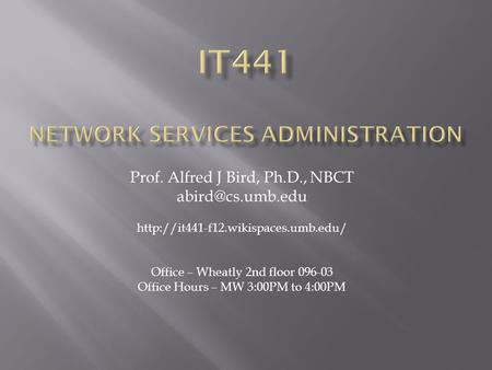Prof. Alfred J Bird, Ph.D., NBCT  Office – Wheatly 2nd floor 096-03 Office Hours – MW 3:00PM to 4:00PM.