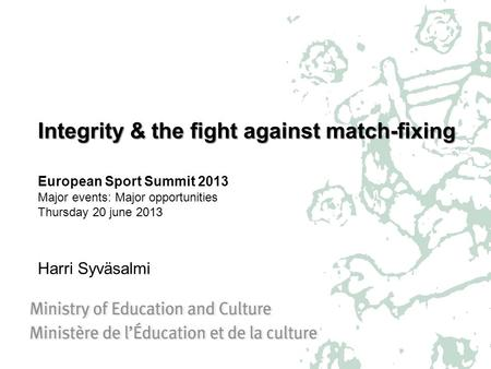Integrity & the fight against match-fixing Integrity & the fight against match-fixing European Sport Summit 2013 Major events: Major opportunities Thursday.