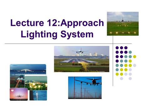 Lecture 12:Approach Lighting System. Introduction Approach Lighting System (ALS) is the tail end of the Air Navigation System. It is a lighting systems.