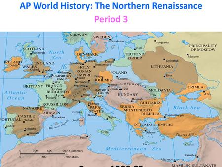 AP World History: The Northern Renaissance Period 3 Europe 1500 CE.