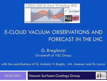 E-CLOUD VACUUM OBSERVATIONS AND FORECAST IN THE LHC Vacuum Surfaces Coatings Group 03/07/2011 G. Bregliozzi On behalf of VSC Group with the contributions.