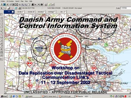 UNCLASSIFIED – APPROVED FOR PUBLIC RELEASE Danish Army Command and Control Information System Workshop on Data Replication over Disadvantaget Tactical.