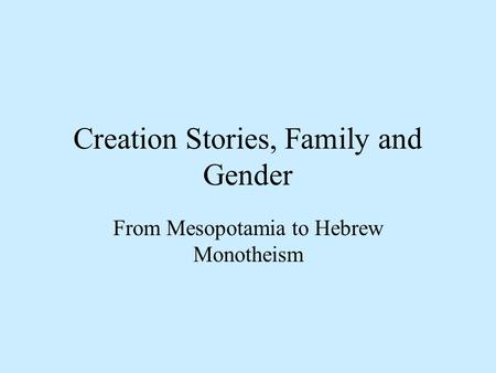 Creation Stories, Family and Gender