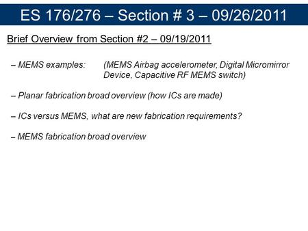 ES 176/276 – Section # 3 – 09/26/2011 Brief Overview from Section #2 – 09/19/2011 – MEMS examples:(MEMS Airbag accelerometer, Digital Micromirror Device,