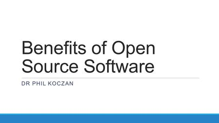 Benefits of Open Source Software DR PHIL KOCZAN. About me. GP in Waltham Forest for 20 years Long standing interest in Health Informatics Chief Clinical.