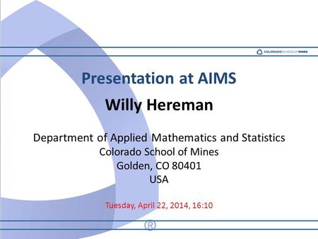 Presentation at AIMS Willy Hereman Department of Applied Mathematics and Statistics Colorado School of Mines Golden, CO 80401 USA Tuesday, April 22, 2014,
