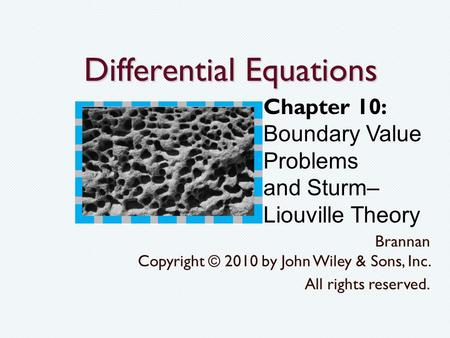 Differential Equations Brannan Copyright © 2010 by John Wiley & Sons, Inc. All rights reserved. Chapter 10: Boundary Value Problems and Sturm– Liouville.