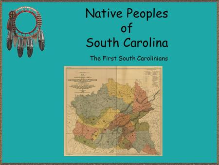 Native Peoples of South Carolina The First South Carolinians.