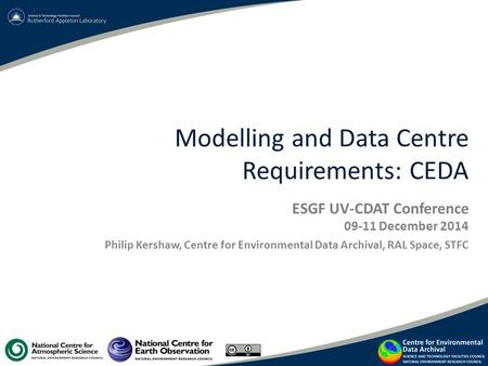 Modelling and Data Centre Requirements: CEDA ESGF UV-CDAT Conference 09-11 December 2014 Philip Kershaw, Centre for Environmental Data Archival, RAL Space,