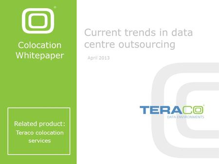 Colocation Whitepaper Related product: Teraco colocation services Current trends in data centre outsourcing April 2013.