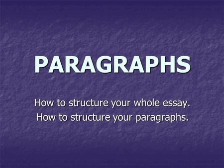 How to structure your whole essay. How to structure your paragraphs.