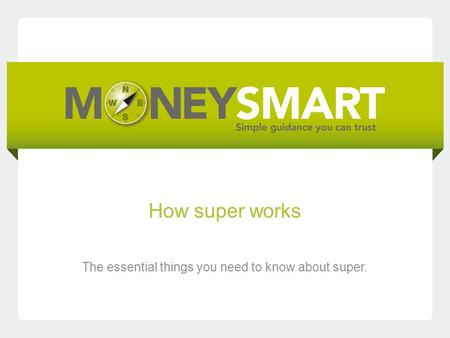 How super works The essential things you need to know about super.