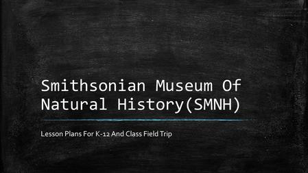 Smithsonian Museum Of Natural History(SMNH) Lesson Plans For K-12 And Class Field Trip.