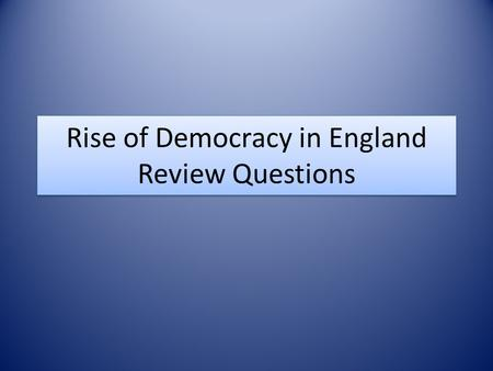 Rise of Democracy in England Review Questions. Which English monarch signed the Petition of Right?